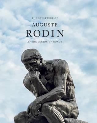 The Sculpture of Auguste Rodin: At the Legion of Honor (Hardback)