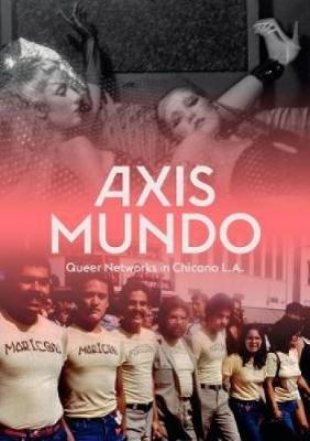 Axis Mundo: Queer Networks in Chicano L.A. (Hardback)
