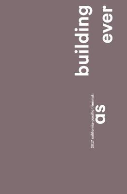 Calafornia-Pacific Triennial 2017: Building as Ever (Paperback)