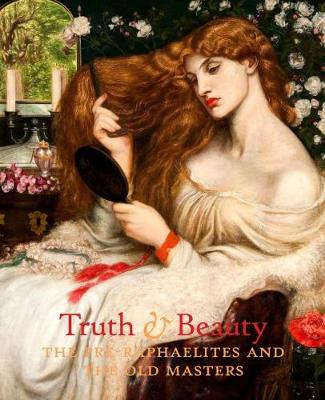 Truth & Beauty: The Pre-Raphaelites and Their Sources of Inspiration (Hardback)