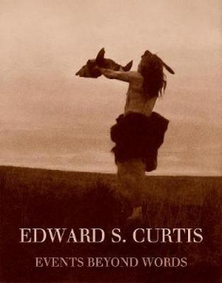 Edward S. Curtis: Events Beyond Words (Hardback)