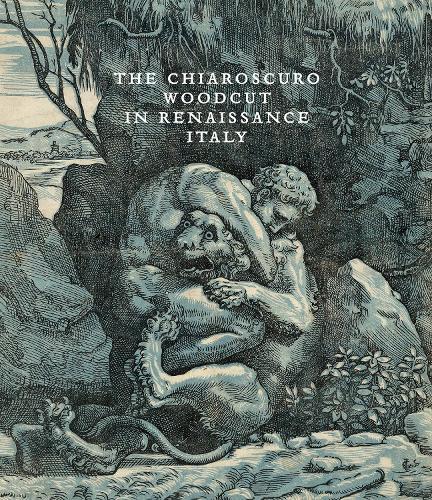 The Chiaroscuro Woodcut in Renaissance Italy (Hardback)