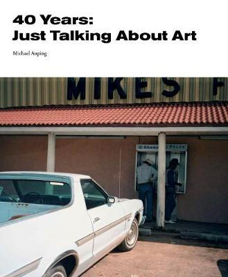 40 Years: Just Talking About Art (Paperback)