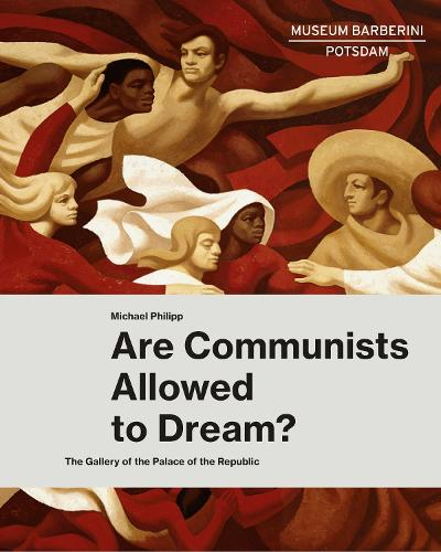 Are Communists Allowed to Dream?: The Gallery of the Palace of the Republic (Hardback)