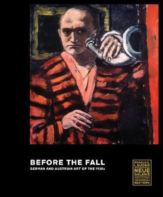 Before the Fall: German and Austrian Art in the 1930s (Hardback)