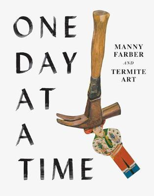 One Day at a Time: Manny Farber and Termite Art (Hardback)