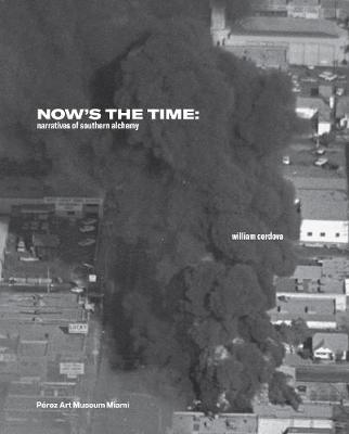 William Cordova: Now's the Time: Narratives of Southern Alchemy (Hardback)