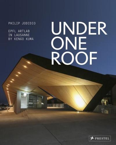 Under One Roof: EPFL ArtLab in Lausanne by Kengo Kuma (Hardback)