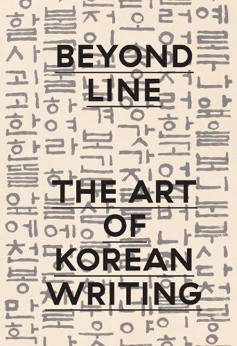Beyond Line: The Art of Korean Writing (Hardback)