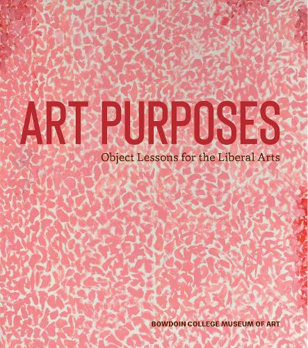 Art Purposes: Object Lessons for the Liberal Arts (Hardback)