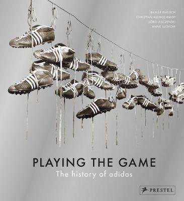 Playing the Game: The History of Adidas (Hardback)