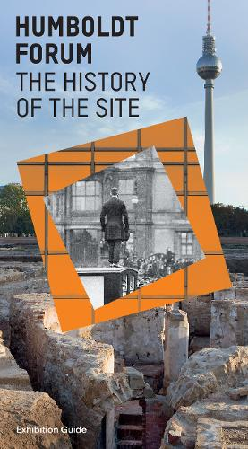 Humboldt Forum History of the Site: Exhibition Guide (Paperback)