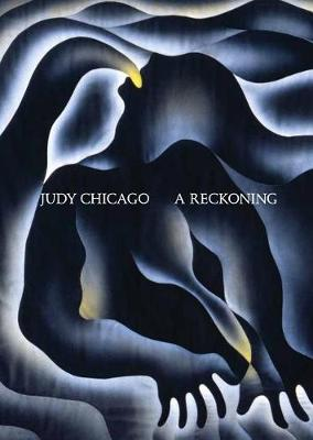 Judy Chicago: A Reckoning (Hardback)
