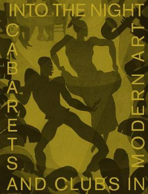 Into the Night: Cabarets and Clubs in Modern Art (Hardback)