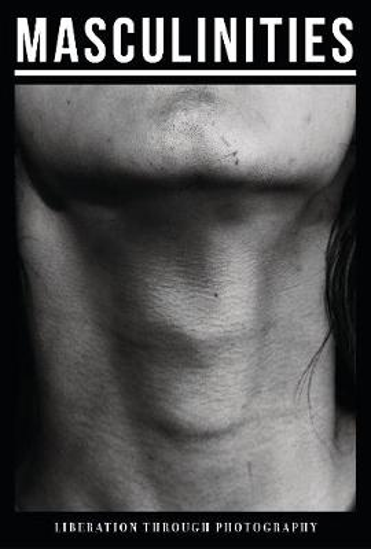 Masculinities: Liberation through Photography (Hardback)