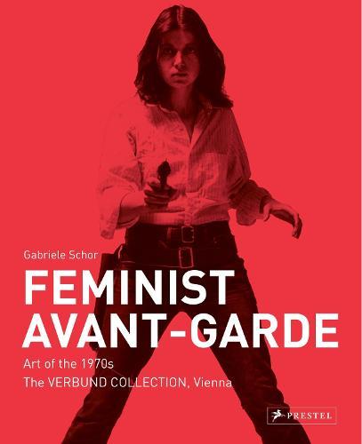 Feminist Avant-Garde: Art of the 1970s in the Verbund Collection, Vienna (Hardback)