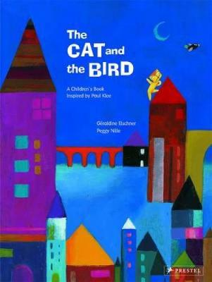 The Cat and the Bird: A Children's Book Inspired by Paul Klee - Children's Books Inspired by Famous Artworks (Hardback)