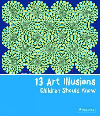 13 Art Illusions Children Should Know - 13 Children Should Know (Hardback)