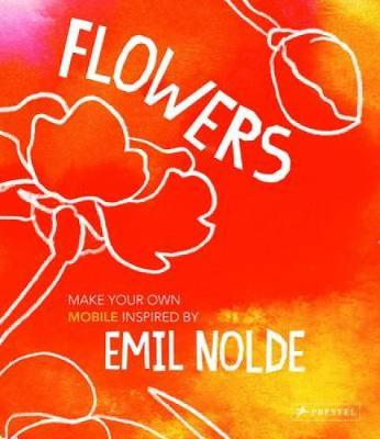Flowers: Make Your Own Mobile Inspired by Emil Nolde (Paperback)