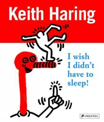 Keith Haring: I Wish I Didn't Have to Sleep (Paperback)