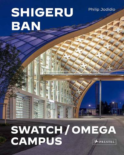 Shigeru Ban Architects: Swatch and Omega Campus (Hardback)