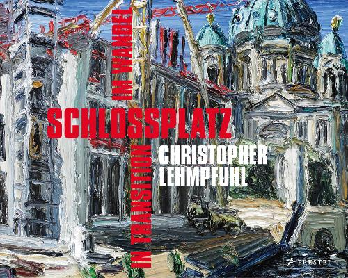 Christopher Lehmpfuhl: Schlossplatz in Transition (Hardback)