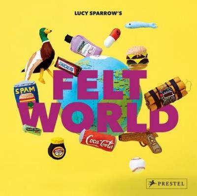 Lucy Sparrow's Felt World (Hardback)