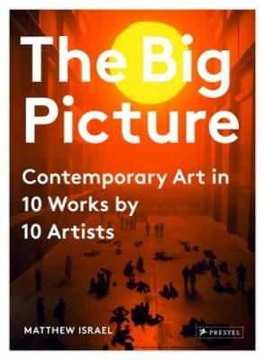 Big Picture: Contemporary Art in 10 Works by 10 Artists (Hardback)