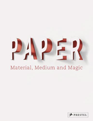 Paper: Material, Medium, Magic (Hardback)