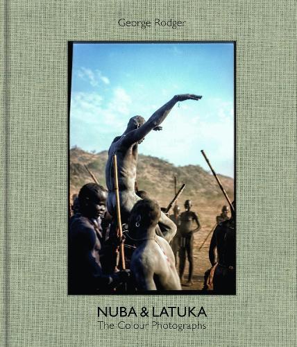 George Rodger: Nuba & Latuka: The Colour Photographs (Hardback)
