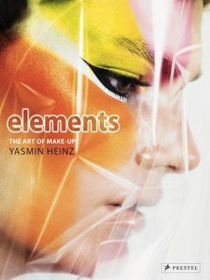 Elements: The Art of Make-Up by Yasmin Heinz (Hardback)