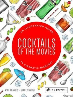 Cocktails of the Movies: An Illustrated Guide to Cinematic Mixology (Hardback)