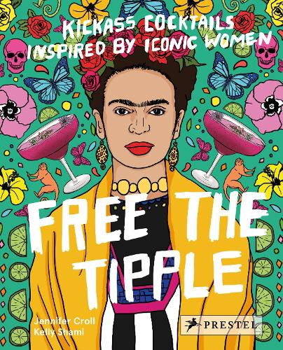 Free the Tipple: Kickass Cocktails Inspired by Iconic Women (Hardback)