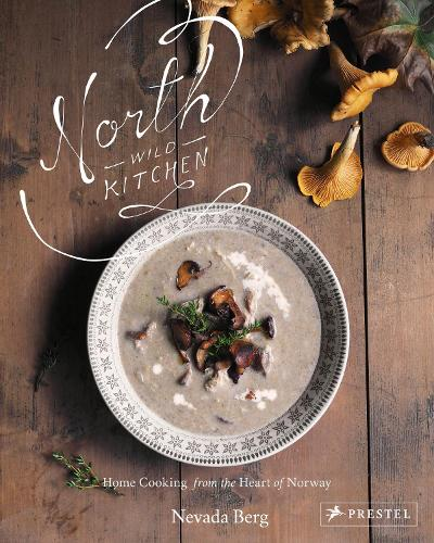 North Wild Kitchen: Home Cooking From the Heart of Norway (Hardback)
