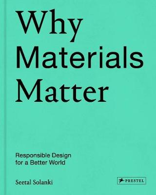 Why Materials Matter: Responsible Design for a Better World (Hardback)
