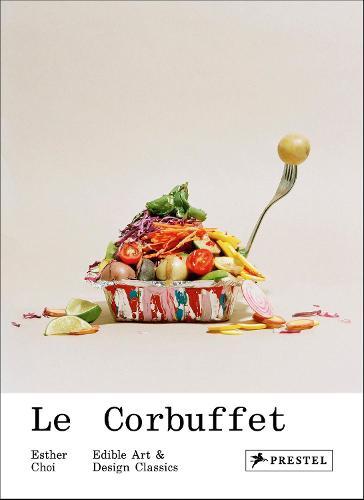 Le Corbuffet: Edible Art and Design Classics (Hardback)