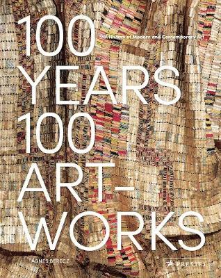 100 Years, 100 Artworks: A History of Modern and Contemporary Art (Hardback)