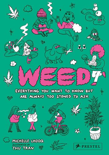 Weed: Everything You Want to Know But Are Always Too Stoned to Ask (Hardback)