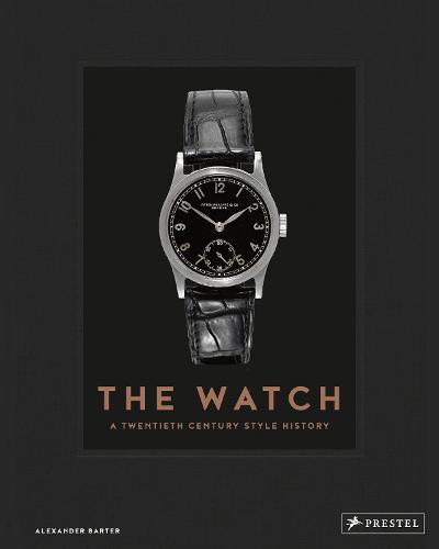 The Watch: A Twentieth Century Style History (Hardback)