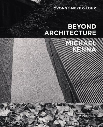 Beyond Architecture Michael Kenna (Hardback)