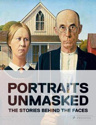 Unmasked: The Remarkable Stories Behind Famous Portraits (Hardback)