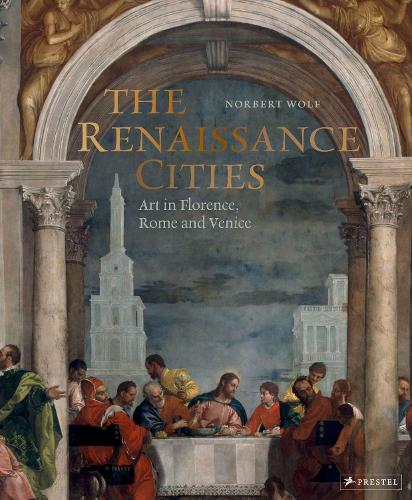 The Renaissance Cities: Art in Florence, Rome and Venice (Hardback)