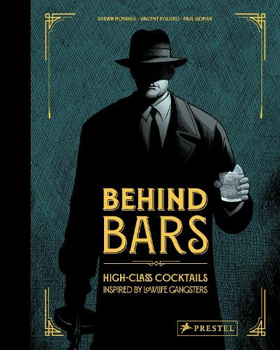 Behind Bars: High Class Cocktails Inspired by Low Life Gangsters (Hardback)