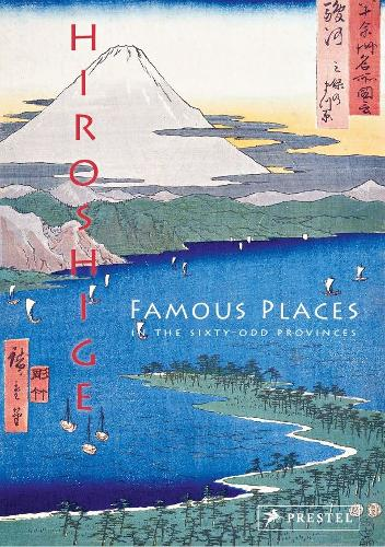 Hiroshige: Famous Places in the Sixty-odd Provinces (Hardback)