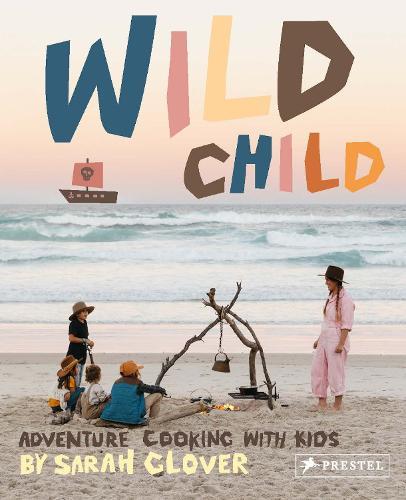 Wild Child: Adventure Cooking With Kids (Hardback)