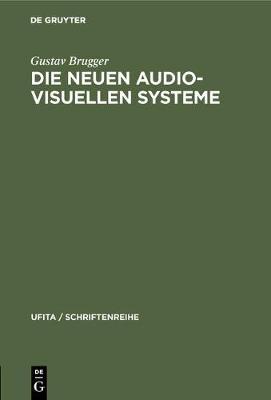 """Die Neuen Audio-Visuellen Systeme: Begriffsbestimmung Und Rechtliche Beurteilung Insbesondere Des Sog. """"kassettenfernsehens"""" Und Der """"bildplatte"""" - Ufita / Schriftenreihe 40 (Hardback)"""