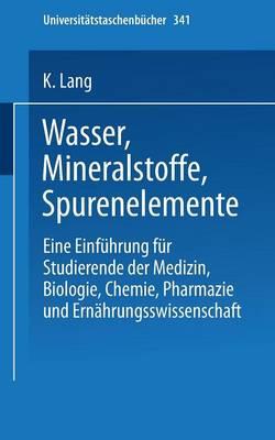 Wasser, Mineralstoffe, Spurenelemente: Eine Einfuhrung Fur Studierende Der Medizin, Biologie, Chemie, Pharmazie Und Ernahrungswissenschaft - Universitatstaschenba1/4cher 341 (Paperback)