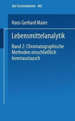 Lebensmittelanalytik: Band 2: Chromatographische Methoden Einschliesslich Ionenaustausch - Universitatstaschenba1/4cher 405 (Paperback)