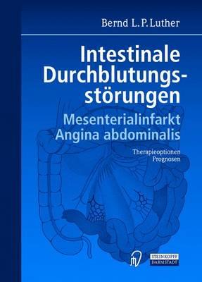 Intestinale Durchblutungsstarungen: Mesenterialinfarkt. Angina Abdominalis. Therapieoptionen. Prognosen. (Hardback)