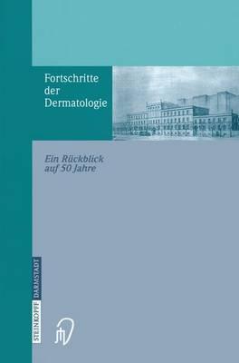 Fortschritte Der Dermatologie: Ein Ra1/4ckblick Auf 50 Jahre Anlasslich Des 80. Geburtstages (Hardback)